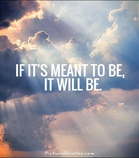 If Its Meant To Be It Will Be Picture Quotes