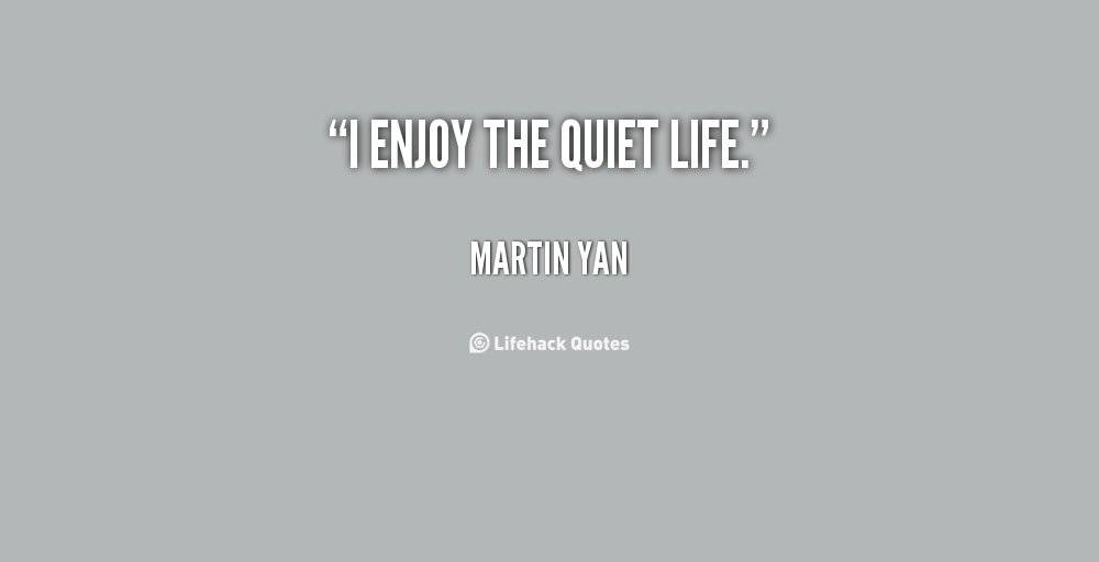 Quiet Life Quotes Image Quotes At Relatably Com