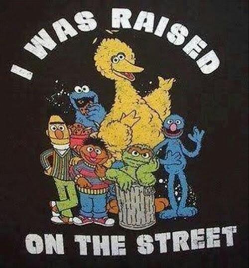 I was raised on the street.