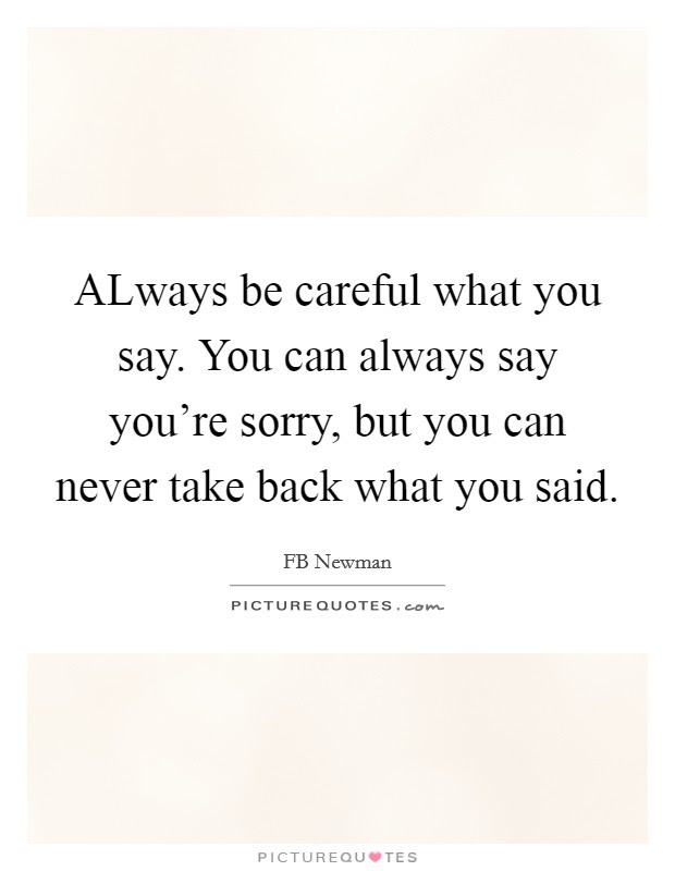 Careful What You Say Quotes Sayings Careful What You Say Picture