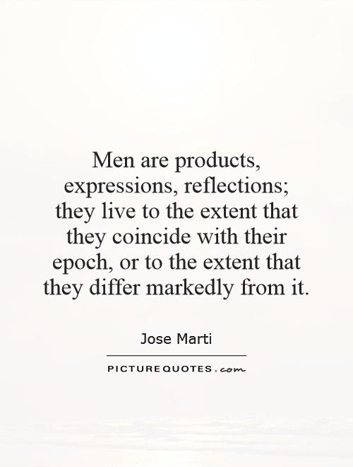 Men Are Products Expressions Reflections They Live To The