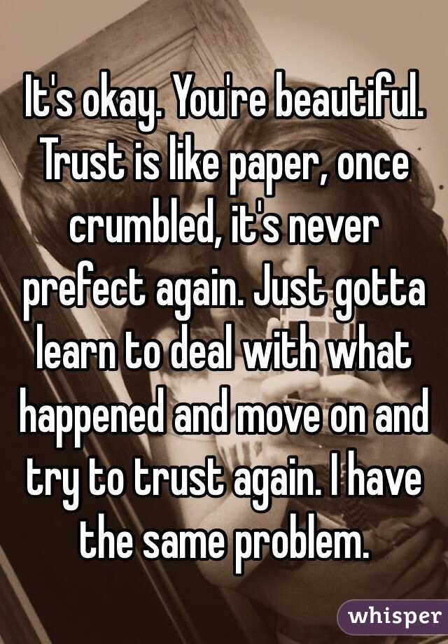 Its Okay Youre Beautiful Trust Is Like Paper Once Crumbled