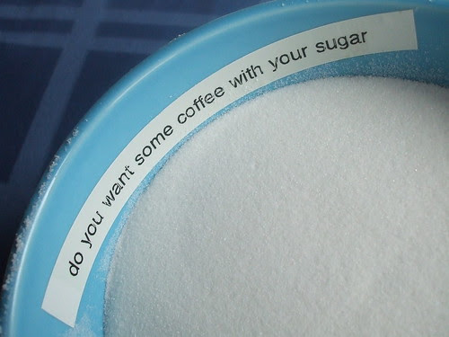 do you want some coffee with your sugar