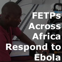 Field Epidemiologists  Across Africa Respond to Ebola
