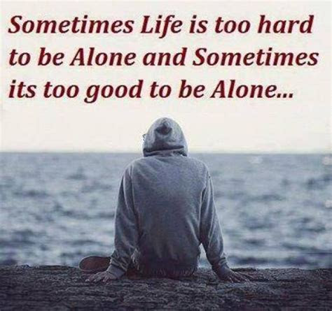 Sometimes Its Good To Be Alone Quotes