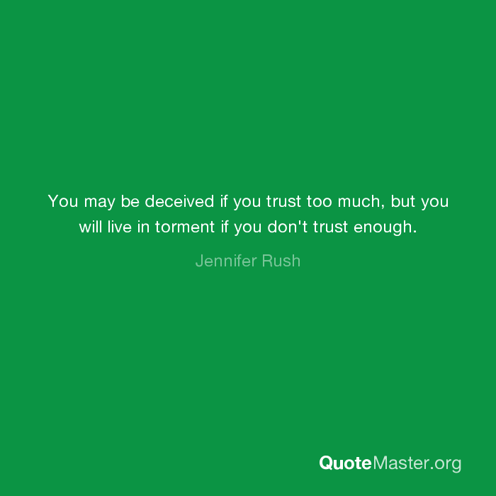 You May Be Deceived If You Trust Too Much But You Will Live In