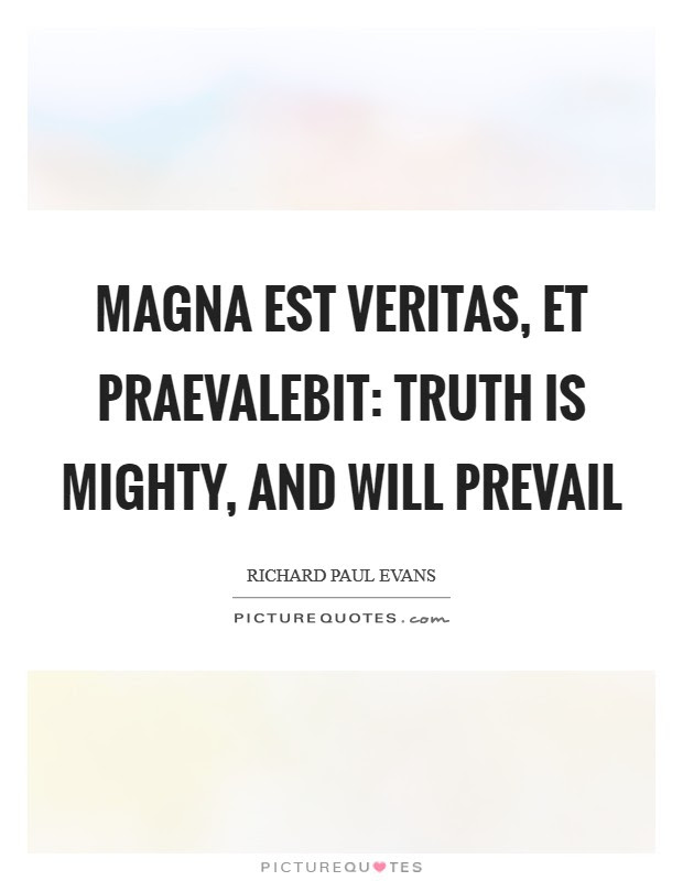 Truth Will Prevail Quotes Sayings Truth Will Prevail Picture Quotes