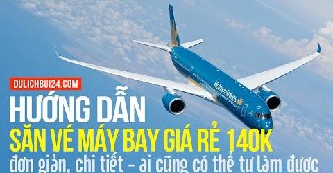 Chia sẻ cách săn vé máy bay giá rẻ chặng nội địa: Đà Nẵng, Hà Nội, Phú Quốc...