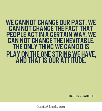 Make Personalized Picture Quote About Life We Cannot Change Our
