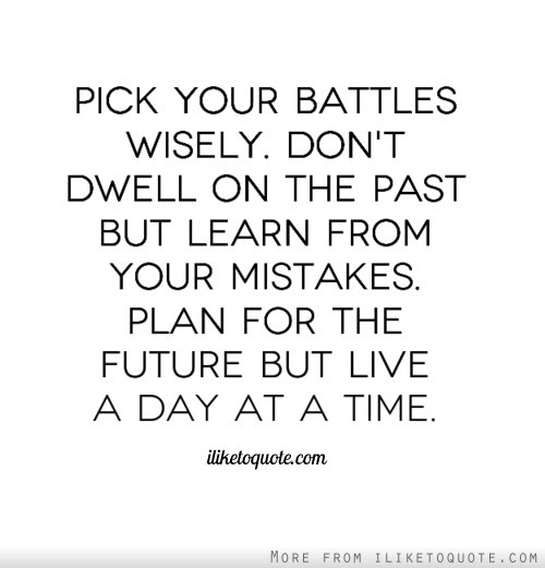 Pick Your Battles Wisely Dont Dwell On The Past But Learn From