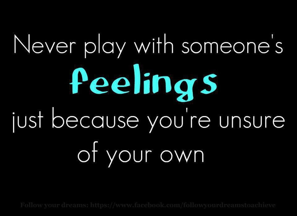Never Play With Someones Feelings Pictures Photos And Images For