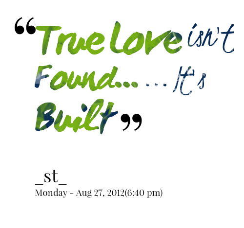 True Love Isnt Found Its Built Love Quote Quotespicturescom