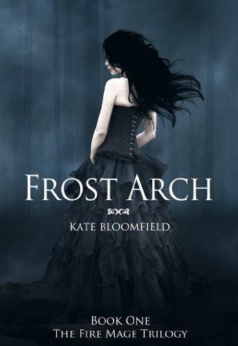 Frost Arch (Book 1: The Fire Mage Trilogy) by Kate Bloomfield