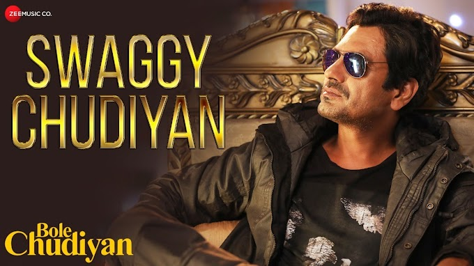 Swaggy Chudiyan Lyrics - Nawazuddin Siddiqui, Aakanksha Sharma, Sunny Inder Lyrics