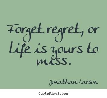 Create Custom Picture Quotes About Life Forget Regret Or Life Is