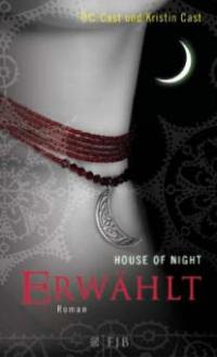 House of Night 03. Erwählt - Kristin Cast, P. C. Cast