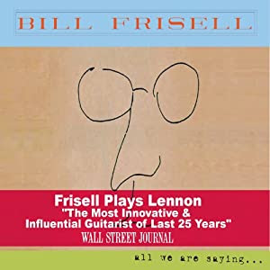 Bill Frisell - All We Are Saying.... cover