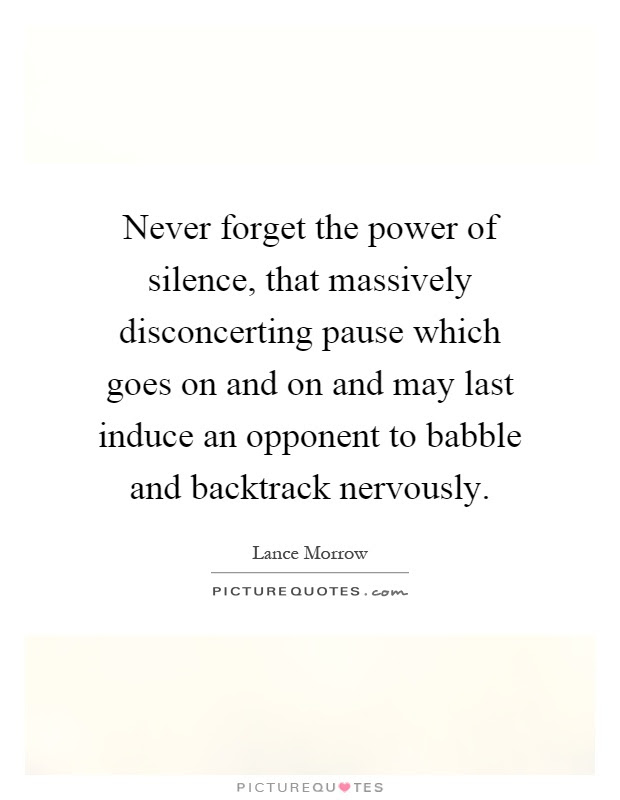 Never Forget The Power Of Silence That Massively Disconcerting