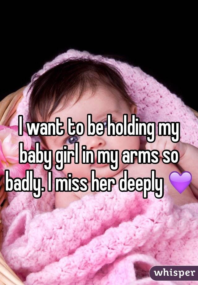 I Want To Be Holding My Baby Girl In My Arms So Badly I Miss Her