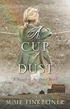 A Cup of Dust: A Novel of the Dust Bowl by…
