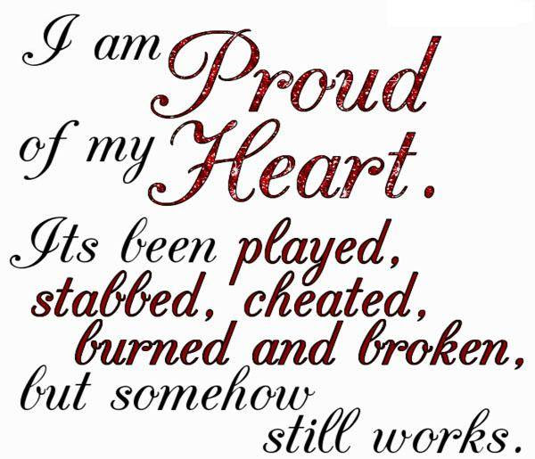 I Am Proud Of My Heart Its Been Played Stabbed Cheated Burned