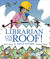 Librarian on the Roof!: A True Story