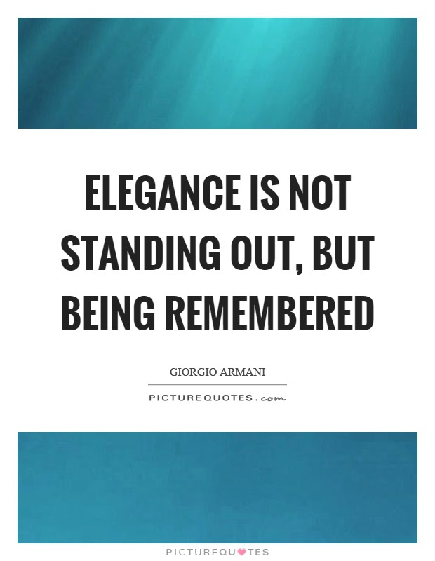 Elegance Is Not Standing Out But Being Remembered Picture Quotes
