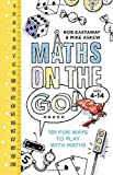 Maths on the Go: 101 Fun Maths Games and Activities for Ages 4 to 14