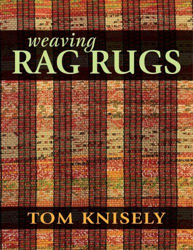 Weaving Rag Rugs by Tom Knisely,http://www.amazon.com/dp/0811712125/ref=cm_sw_r_pi_dp_lH5atb03WCZ53ZRC
