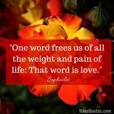One Word Frees Us Of All The Weight And Pain Of Life That Word Is