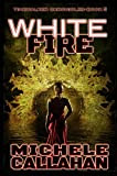 White Fire: Timewalker Chronicles, Book 5 by Michele Callahan