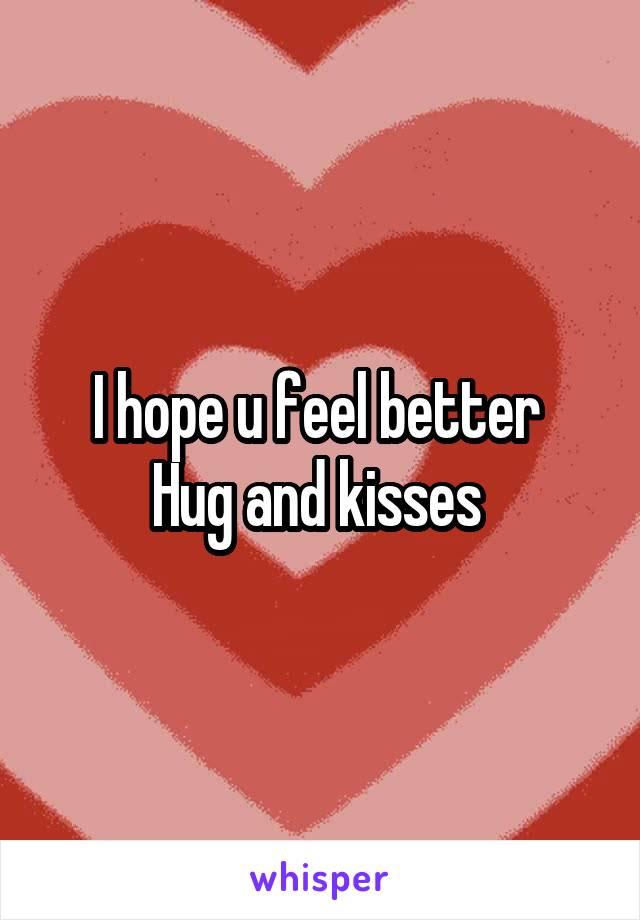 I Hope U Feel Better Hug And Kisses