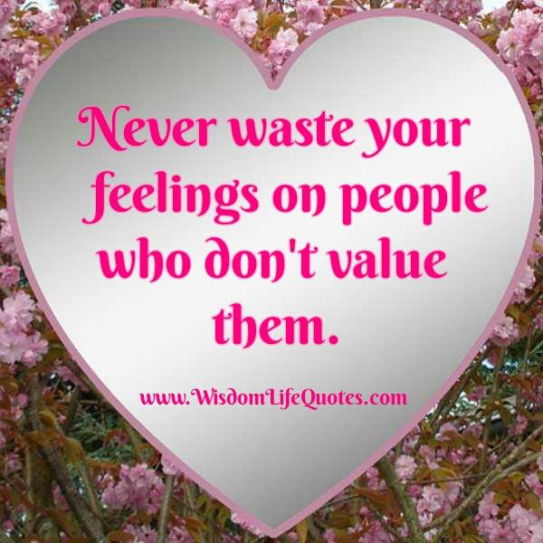 Never Waste Your Feelings On People Wisdom Life Quotes