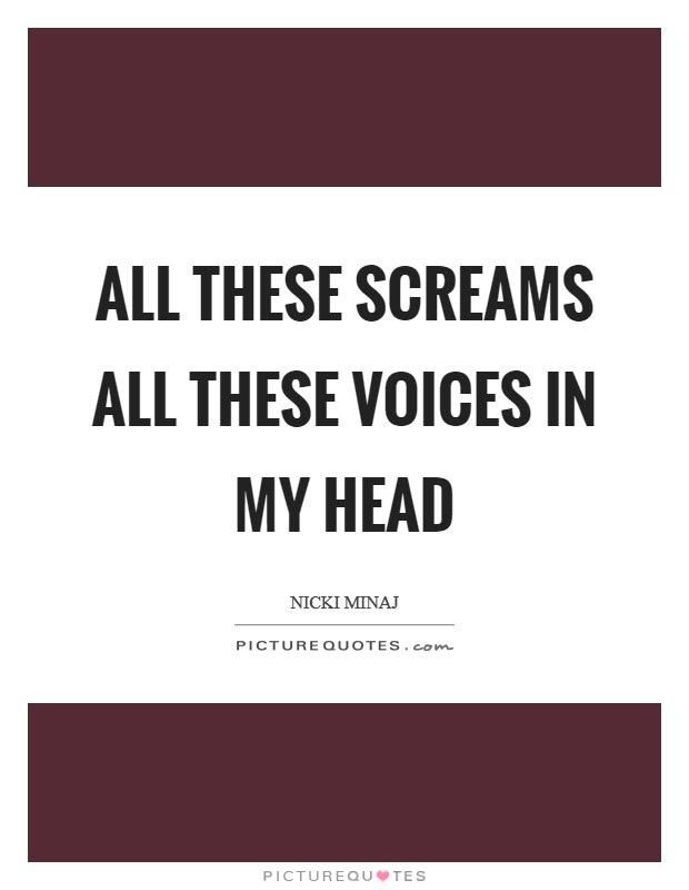 Voices In My Head Quotes Sayings Voices In My Head Picture Quotes