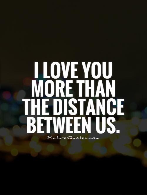 I Love You More Than The Distance Between Us Picture Quotes