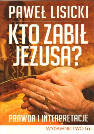 Paweł Lisicki. Kto zabił Jezusa?