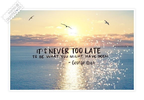 Its Never Too Late Motivational Quote Quotezco