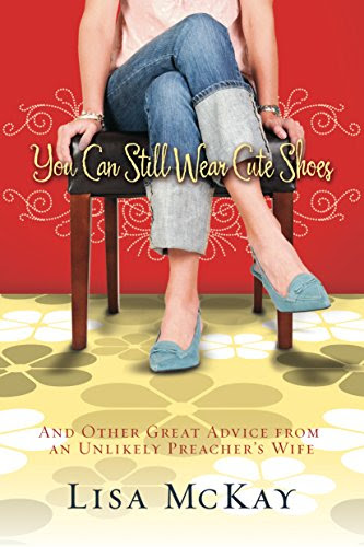 You Can Still Wear Cute Shoes: And Other Great Advice from an Unlikely Preacher's Wife