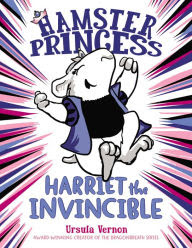Harriet the Invincible (Hamster Princess Series #1)