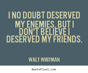 Walt Whitman Picture Quotes I No Doubt Deserved My Enemies But I