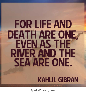 Quote About Life For Life And Death Are One Even As The River