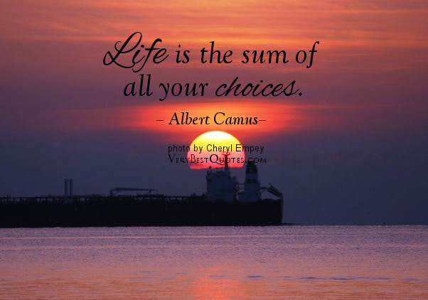 Life Is The Sum Of All Your Choices Love Quote Quotespicturescom