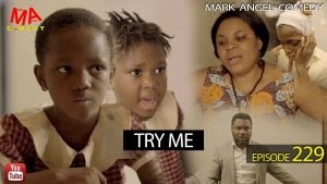 Download Comedy Video:- Mark Angel – Try Me