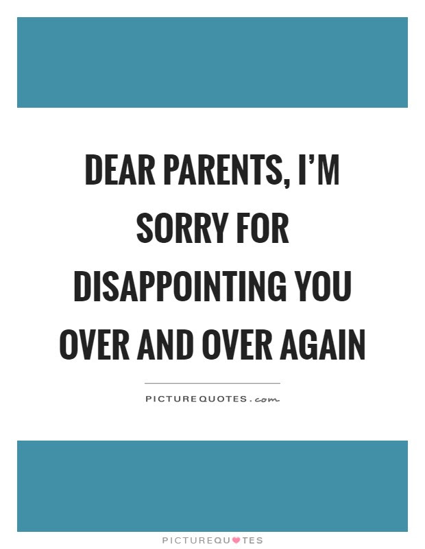 Dear Parents Im Sorry For Disappointing You Over And Over Again