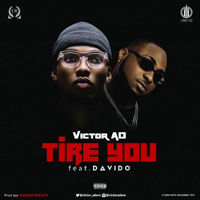[Lyrics] Victor AD Ft. Davido – Tire You