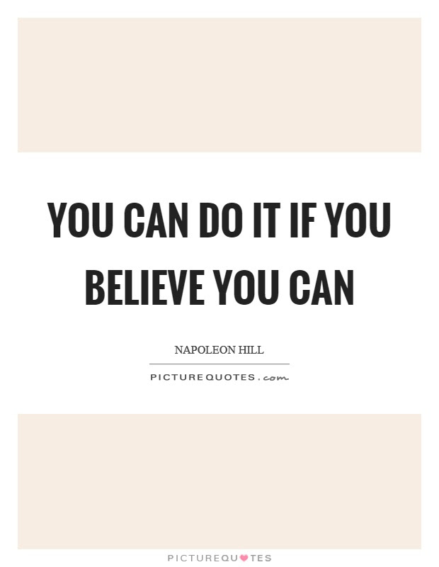 You Can Do It If You Believe You Can Picture Quotes