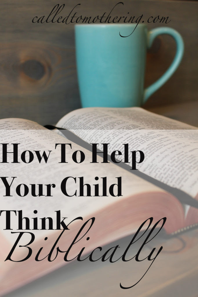 How To Help Your Child Think Biblically