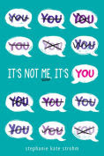 Title: It's Not Me, It's You, Author: Stephanie Kate Strohm