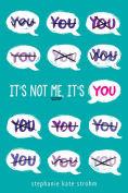 Title: It's Not Me, It's You, Author: Stephanie Kate Strohm