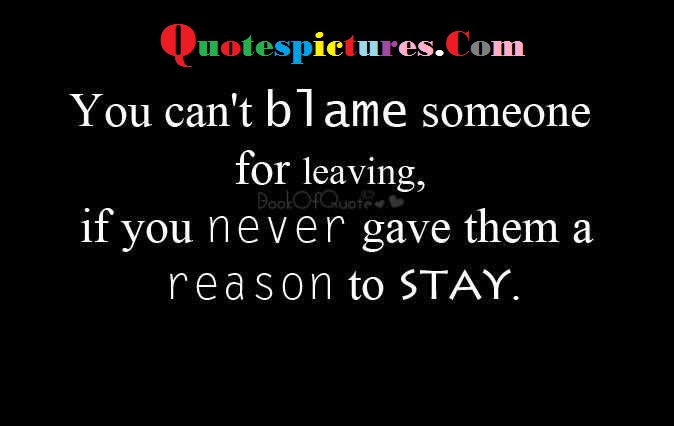 Blame Quotes You Cant Blame Someone For Leaving Quotespicturescom